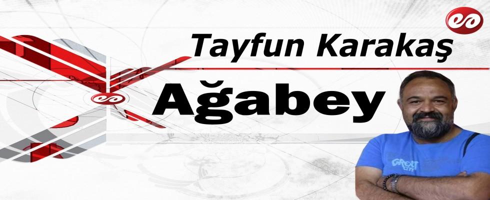 ''Ağabey'' Tayfun Karakaş Yazdı