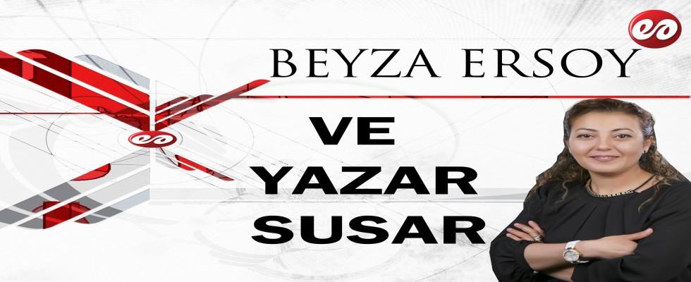 ''VE YAZAR SUSAR'' BEYZA ERSOY'UN KALEMİNDEN