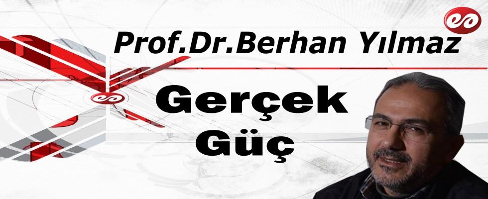 'Gerçek Güç' Prof. Dr. Berhan Yılmaz'ın Kaleminden