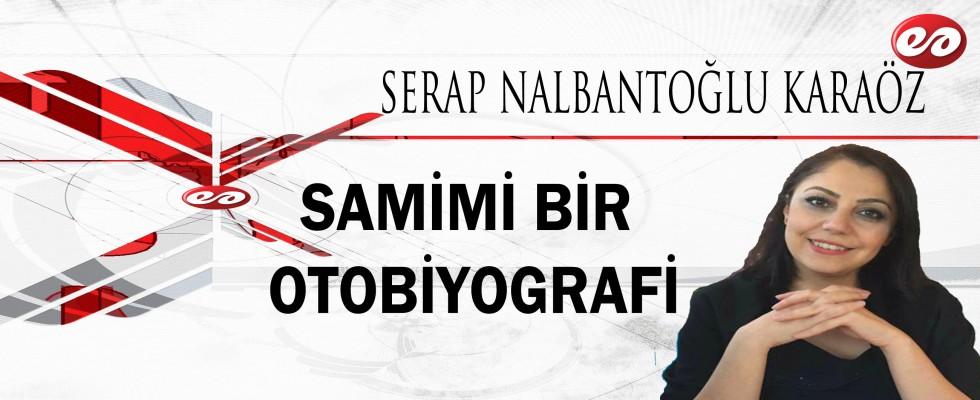 ''SAMİMİ BİR OTOBİYOGRAFİ'' SERAP NALBANTOĞLU KARAÖZ'ÜN KALEMİNDEN