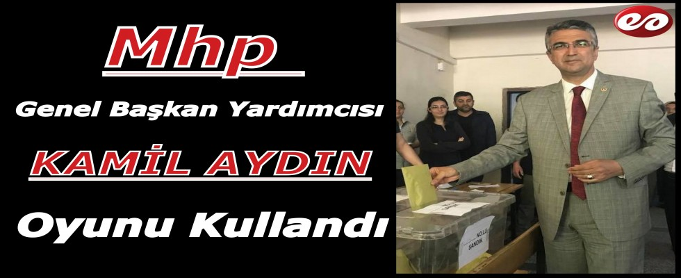 Mhp Erzurum Adayı Kamil Aydın Oyunu Kullandı