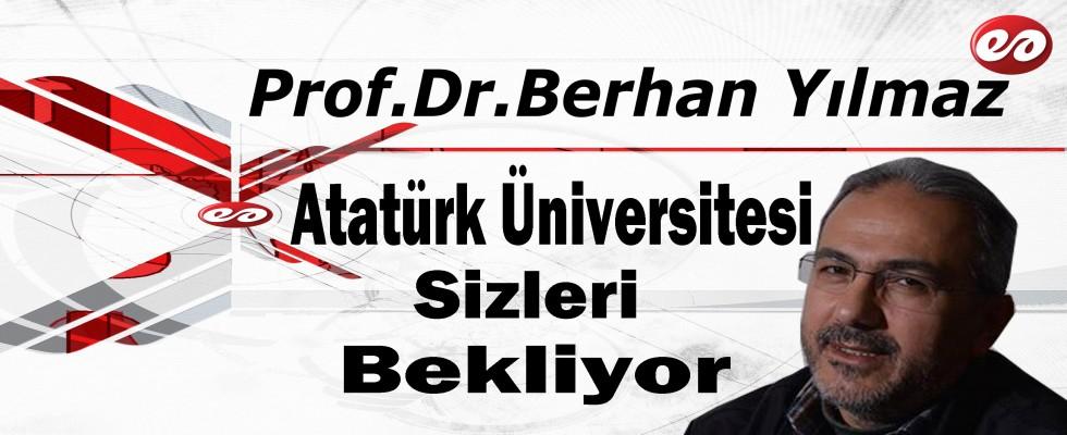 'Atatürk Üniversitesi Hayatı Paylaşmak İçin Sizleri Bekliyor' Prof. Dr. Berhan Yılmaz'ın Kaleminden
