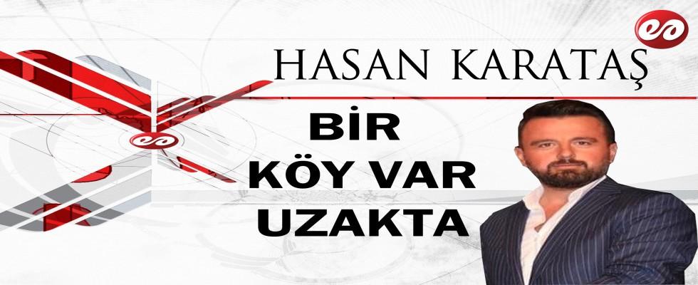 ''BİR KÖY VAR UZAKTA'' HASAN KARATAŞ'IN KALEMİNDEN