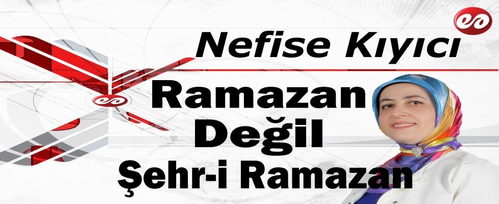 'Ramazan Değil & Şehr-i Ramazan' Nefise Kıyıcı'nın Kaleminden
