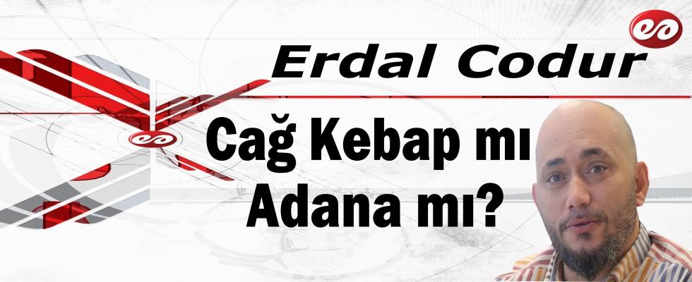 '' Cağ Kebap mı, Adana mı? '' Erdal Codur'un Kaleminden