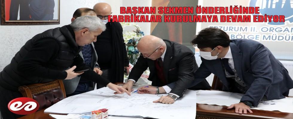 """BAŞKAN SEKMEN: """"ERZURUM'A YENİ FABRİKALAR KURULACAK"""""""
