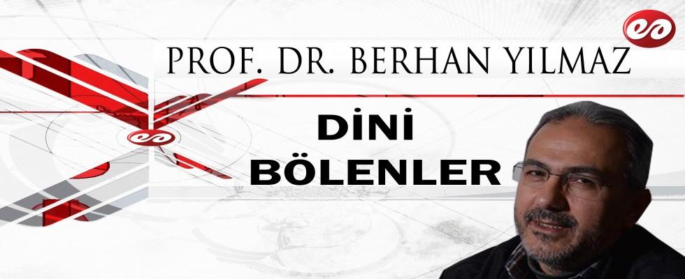''DİNİ BÖLENLER'' PROF. DR. BERHAN YILMAZ'IN KALEMİNDEN