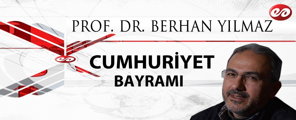 '' CUMHURİYET BAYRAMI '' PROF. DR. BERHAN YILMAZ'IN KALEMİNDEN