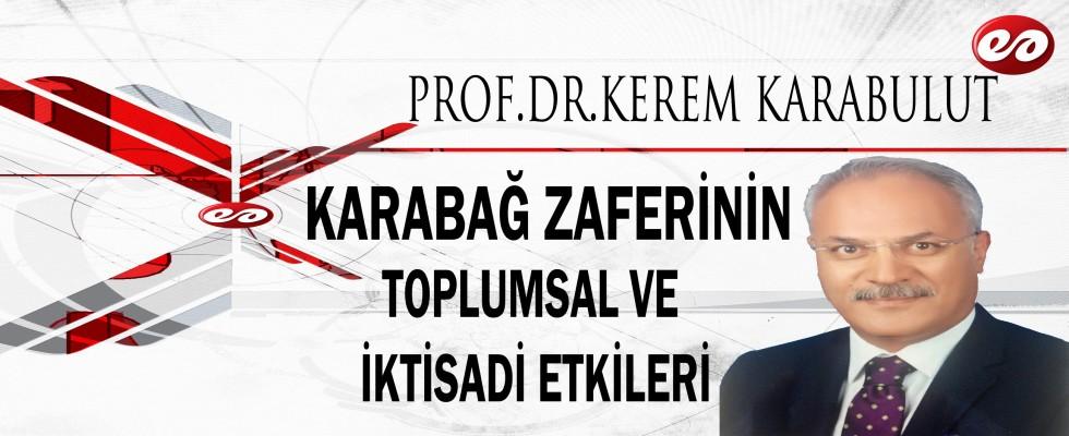 ''KARABAĞ ZAFERİNİN TOPLUMSAL VE İKTİSADİ ETKİLERİ'' PROF. DR. KEREM KARABULUT'UN KALEMİNDEN