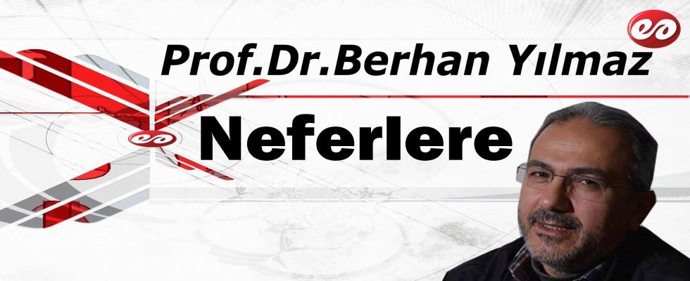 ''Neferlere'' Prof. Dr. Berhan Yılmaz'ın Kaleminden