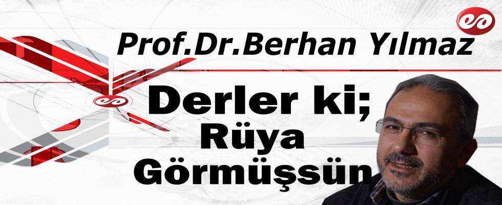 '' Derler ki; Rüya Görmüşsün..'' Prof. Dr. Berhan Yılmaz'ın Kaleminden