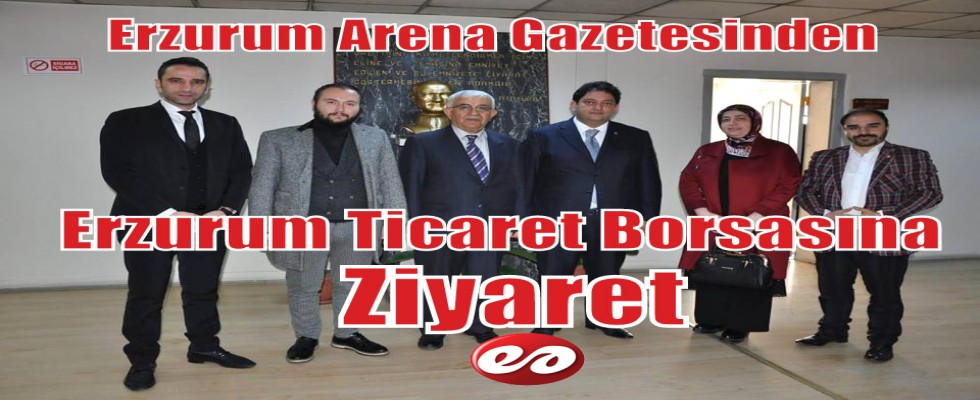 Erzurum Arena Gazetesinden Ticaret Borsasına Ziyaret