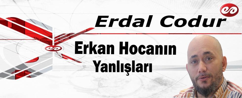 ''Erkan Hocanın Yanlışları'' Erdal Codur'un Kaleminden