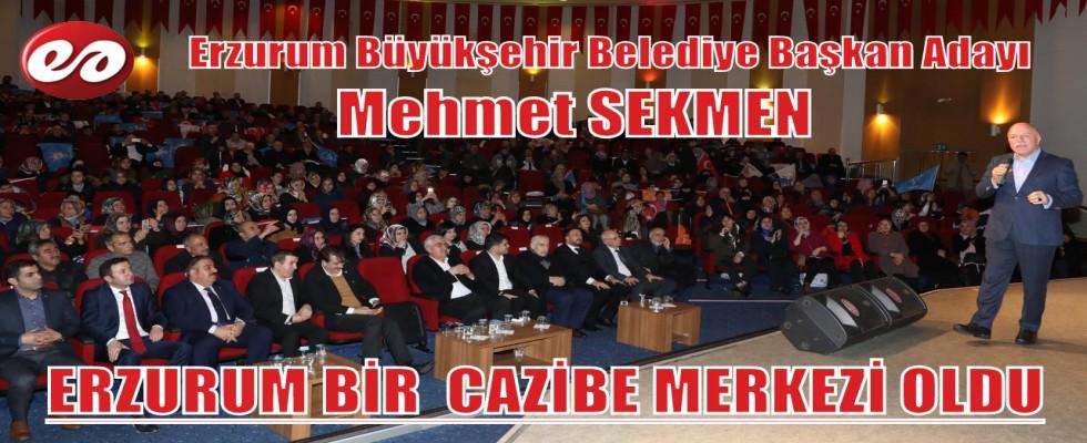 Erzurum Büyükşehir Belediye Başkan Adayı Sekmen; Erzurum Bir Cazibe Merkezi Oldu