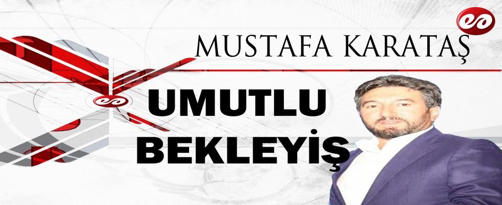 ''UMUTLU BEKLEYİŞ'' MUSTAFA KARATAŞ'IN KALEMİNDEN
