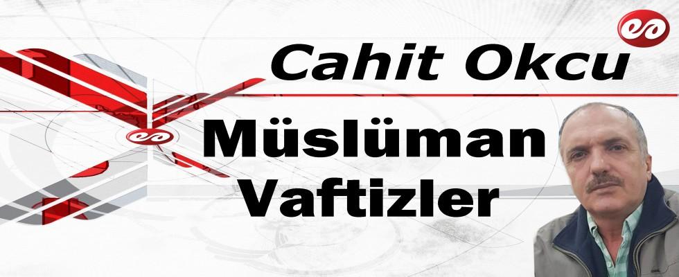 'Müslüman Vaftizler!..' Cahit Okcu'nun Kaleminden
