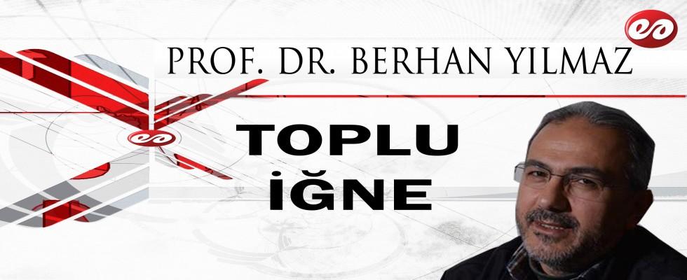 ''TOPLU İĞNE'' PROF. DR. BERHAN YILMAZ'IN KALEMİNDEN