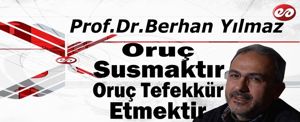 'Oruç Susmaktır Oruç Tefekkür Etmektir' Prof. Dr. Berhan Yılmaz'ın Kaleminden