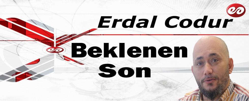 'Beklenen Son' Erdal Codur'un Kaleminden
