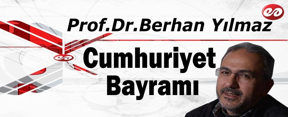 ''Cumhuriyet Bayramı'' Prof. Dr. Berhan Yılmaz'ın Kaleminden