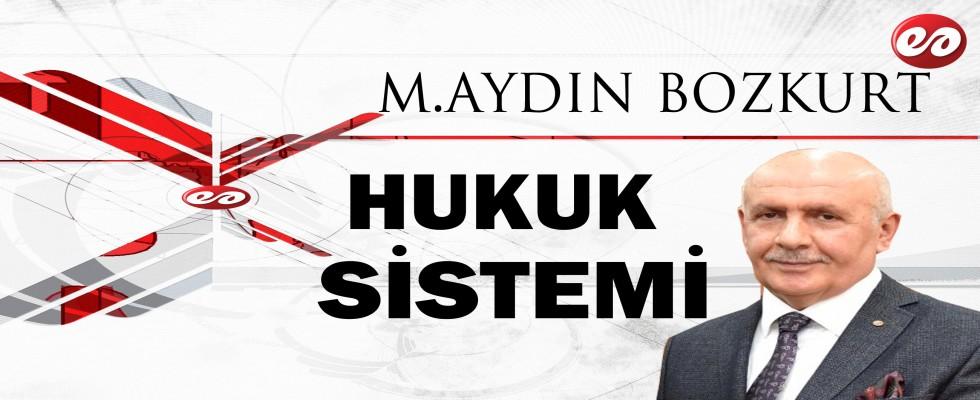 ''HUKUK SİSTEMİ'' M.AYDIN BOZKURT'UN KALEMİNDEN
