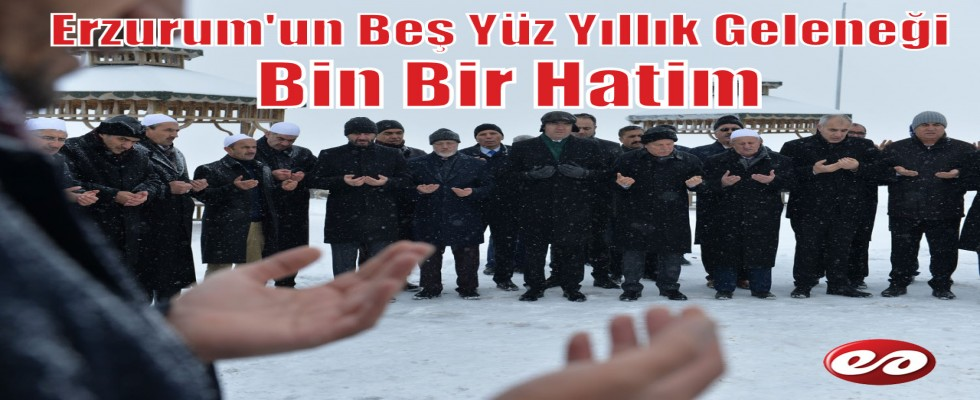 Erzurum'un Beş Yüz Yıllık Geleneği Bin Bir Hatim Başladı
