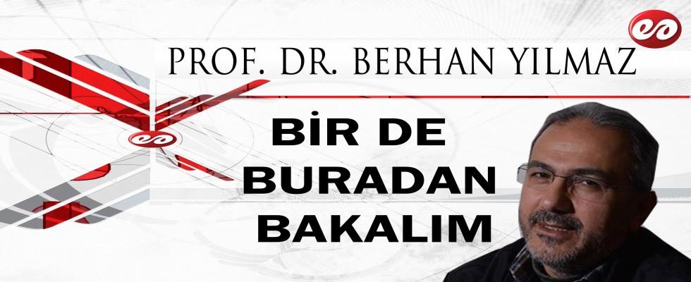 ''BİR DE BURADAN BAKALIM'' PROF. DR. BERHAN YILMAZ'IN KALEMİNDEN
