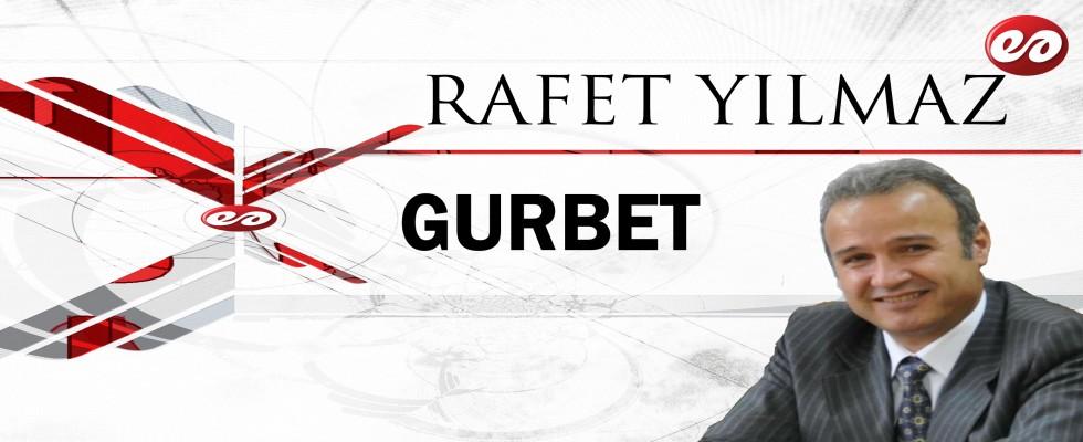 ''GURBET'' RAFET YILMAZ'IN KALEMİNDEN
