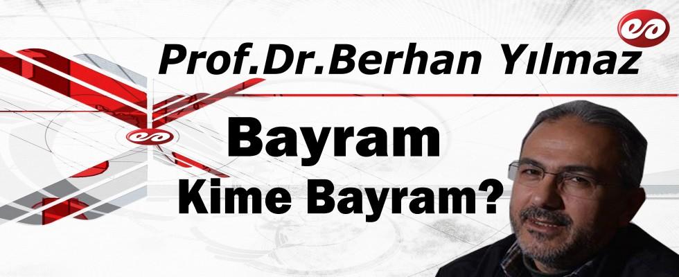 ''Bayram Kime Bayram'' Prof. Dr. Berhan Yılmaz'ın Kaleminden