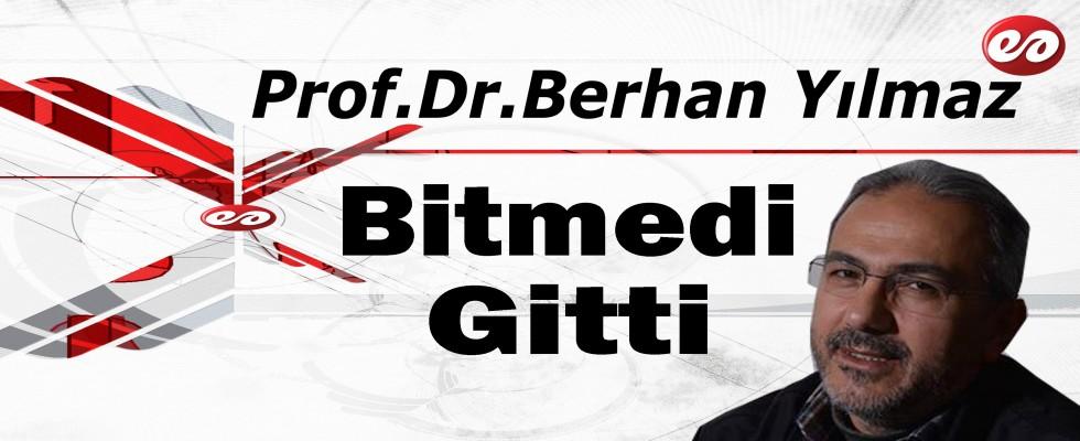 'Bitmedi Gitti' Prof. Dr. Berhan Yılmaz'ın Kaleminden