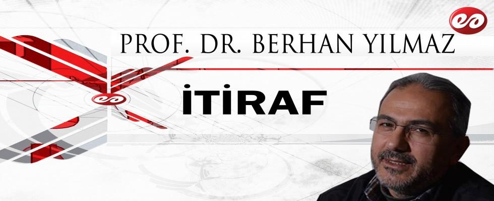 ''İTİRAF'' PROF. DR. BERHAN YILMAZ'IN KALEMİNDEN