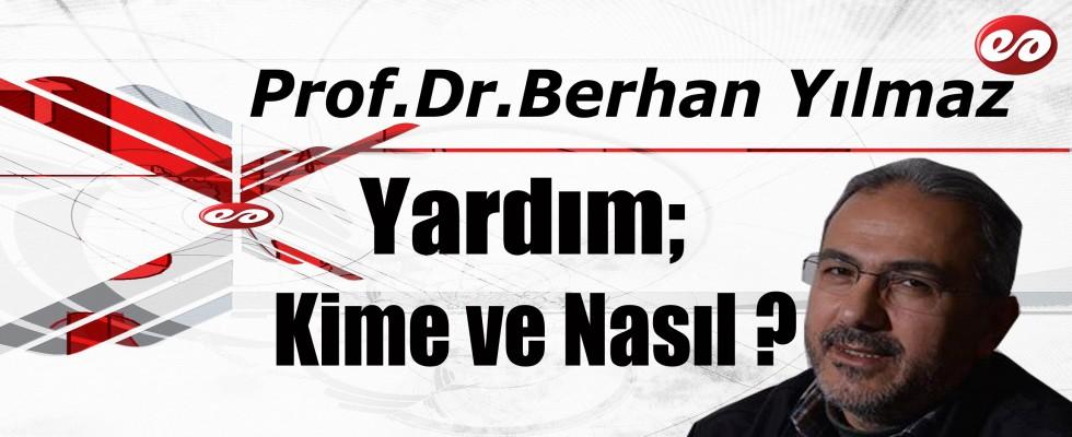 '' Yardım; Kime ve Nasıl ? '' Prof. Dr. Berhan Yılmaz'ın Kaleminden