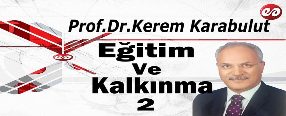 '' Eğitim Ve Kalkınma 2 '' Prof. Dr. Kerem Karabulut'un Kaleminden