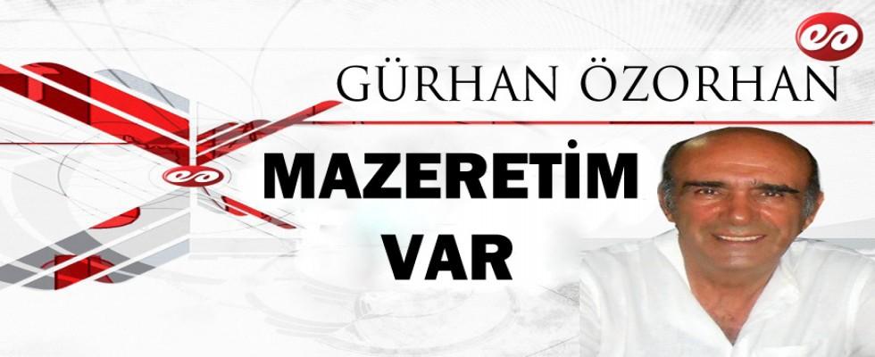 ''MAZERETİM VAR'' GÜRHAN ÖZORHAN'IN KALEMİNDEN
