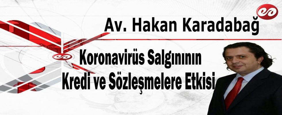 ''Koronavirüs Salgınının Kredilere ve Sözleşmelere Etkisi'' Av. Hakan Karadabağ'ın Kaleminden