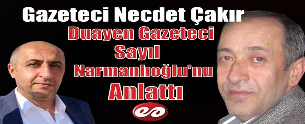 Gazeteci Necdet Çakır Duayen Gazeteci Narmanlıoğlu'nu Anlattı