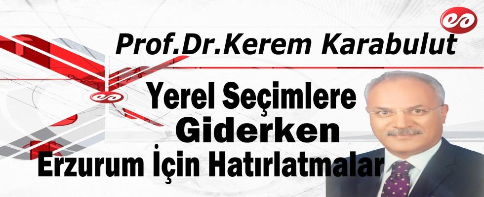 '31 Mart 2019 Yerel Seçimlerine Giderken Erzurum İçin Hatırlatmalar' Prof. Dr. Kerem Karabulut'un Kaleminden