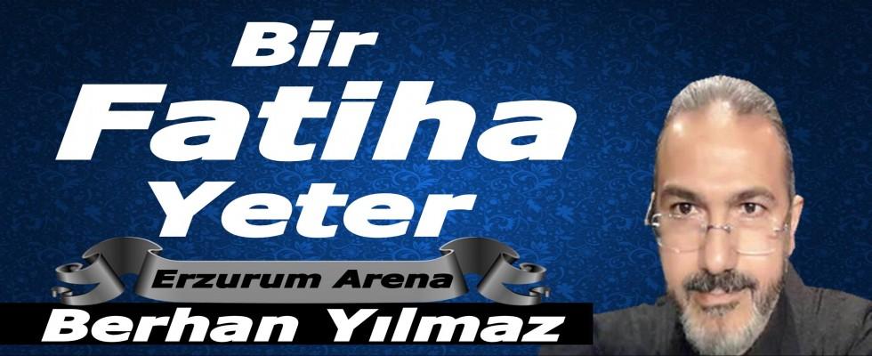 ''Bir Fatiha Yeter'' Prof. Dr. Berhan Yılmaz Yazdı