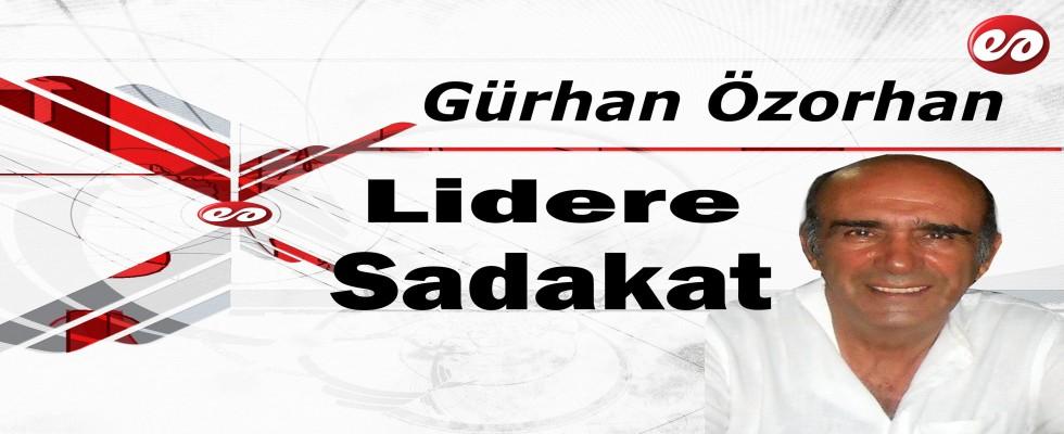 ''Lidere Sadakat'' Gürhan Özorhan Yazdı