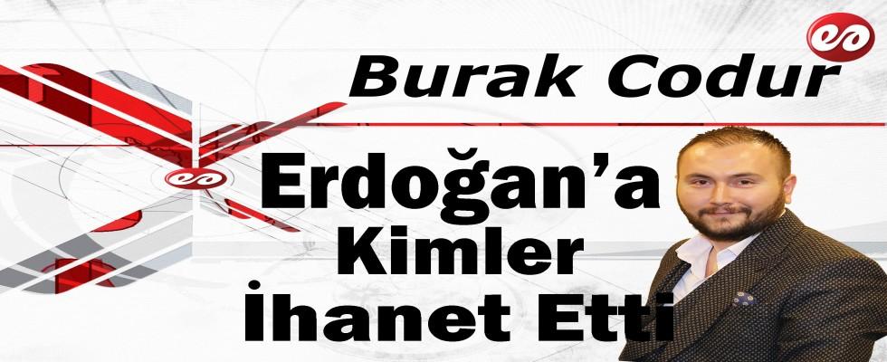 ''Erdoğan'a Kimler İhanet Etti?'' Burak Codur'un Kaleminden