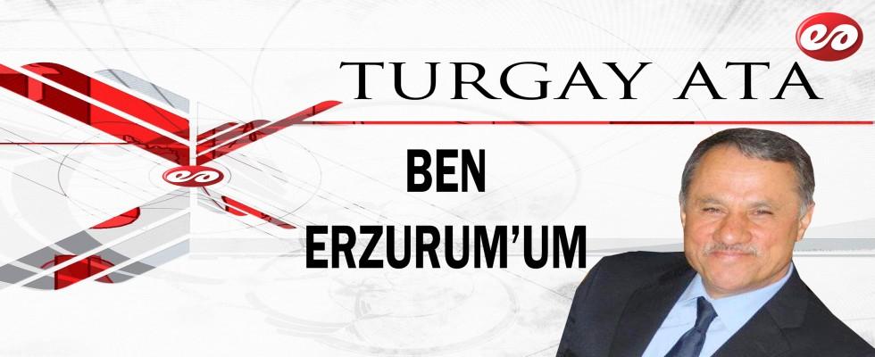 '' BEN ERZURUM'UM '' TURGAY ATA'NIN KALEMİNDEN