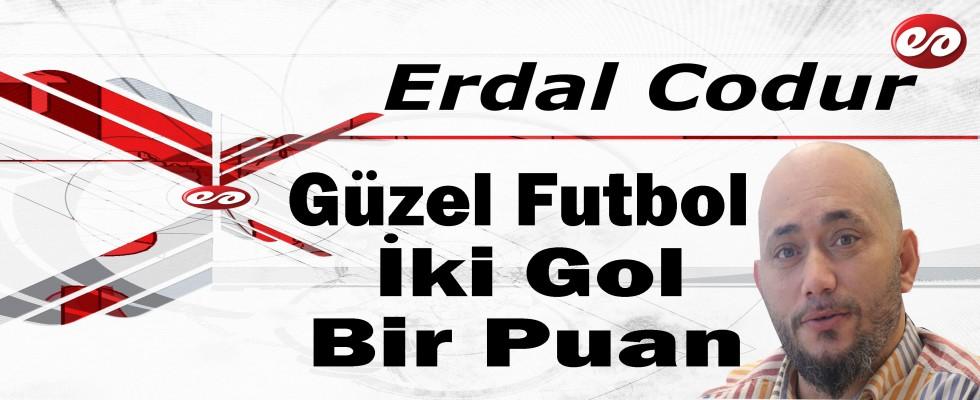 'Güzel Futbol, İki Gol Bir Puan' Erdal Codur'un Kaleminden