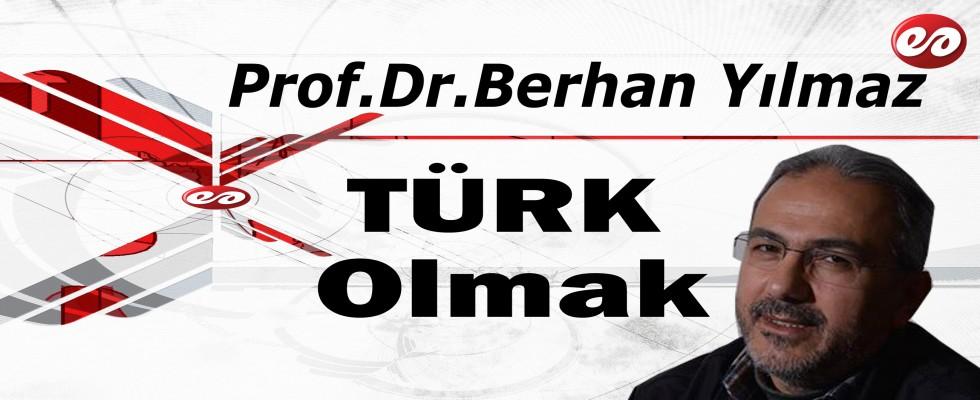 '' Türk Olmak '' Berhan Yılmaz Yazdı