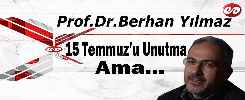 ''15 Temmuz'u Unutma, Ama...'' Prof. Dr. Berhan Yılmaz Yazdı