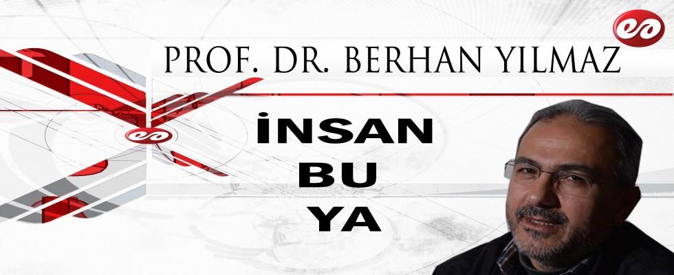 ''İNSAN BU YA'' PROF. DR. BERHAN YILMAZ'IN KALEMİNDEN
