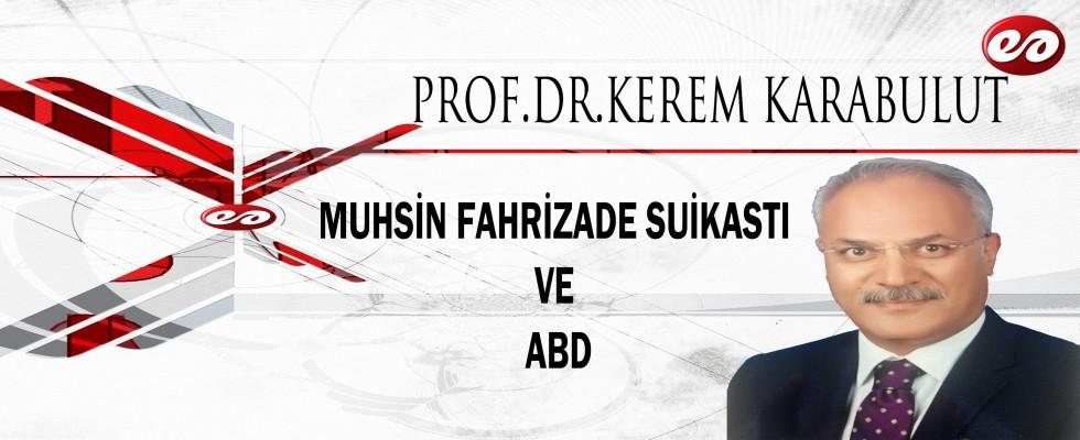 ''MUHSİN FAHRİZADE SUİKASTI VE ABD'' PROF. DR. KEREM KARABULUT'UN KALEMİNDEN