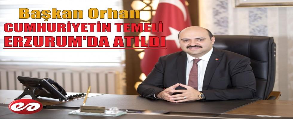 Başkan Orhan; Cumhuriyet'in Temelleri Erzurum'da Atıldı