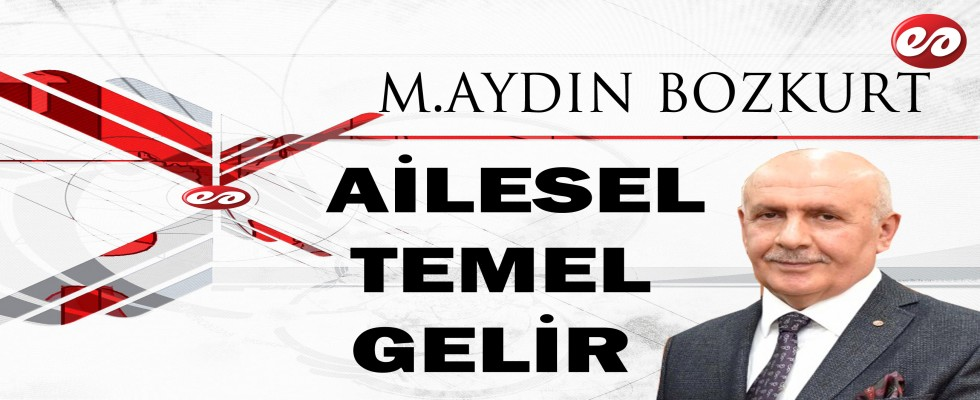 AİLESEL TEMEL GELİR (ATG) M. AYDIN BOZKURT'UN KALEMİNDEN