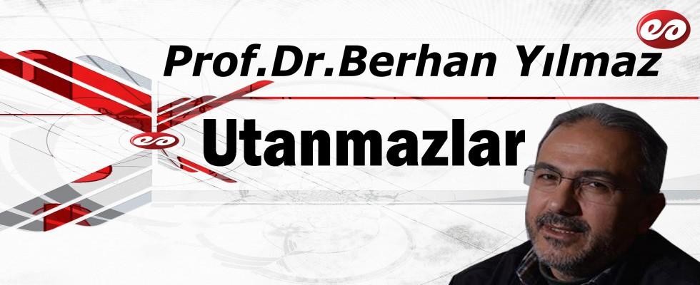 ''Utanmazlar'' Prof. Dr. Berhan Yılmaz Yazdı