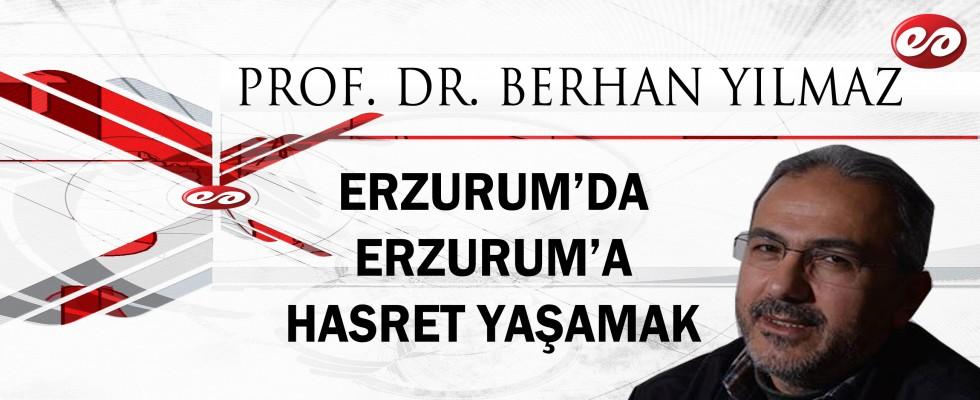 ''ERZURUM'DA ERZURUM'A HASRET YAŞAMAK'' PROF. DR. BERHAN YILMAZ'IN KALEMİNDEN